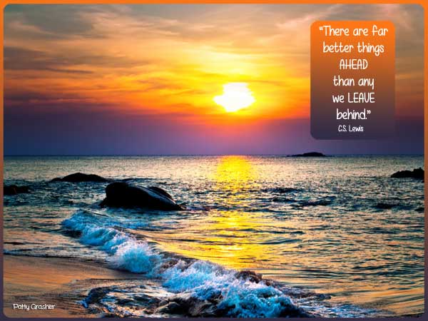 """Motivational quote """"""""There are far better things ahead than any we leave behind."""""""" C S Lewis"""