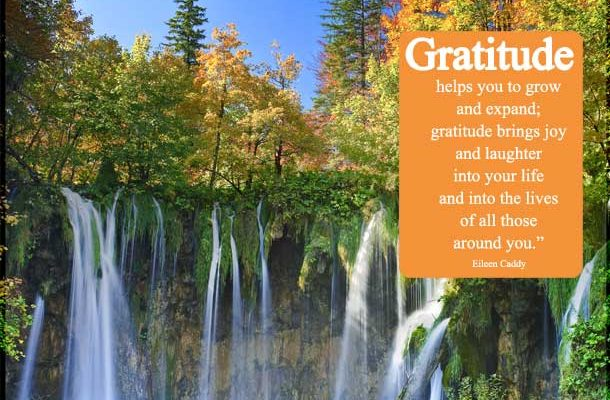 "Motivational quote: ""Gratitude helps you to grow and expand; gratitude brings joy and laughter into your life and into the lives of all those around you."" – Eileen Caddy"