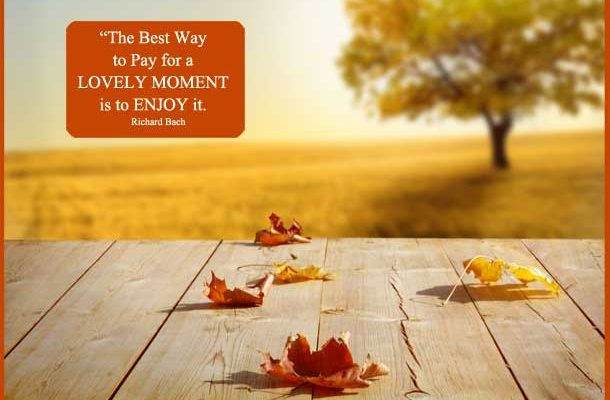 "Quote with image: ""The best way to pay for a lovely moment is to enjoy it.""— Richard Bach"